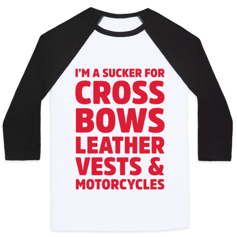 I'm A Sucker For Crossbows, Leather Vests & Motorcycles Baseball Tee