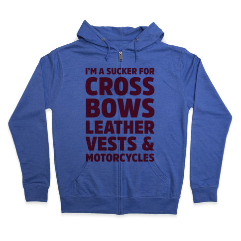 I'm A Sucker For Crossbows, Leather Vests & Motorcycles Zip Hoodie
