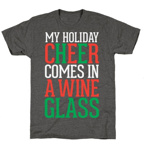 My Holiday Cheer Comes In A Wine Glass T-Shirt
