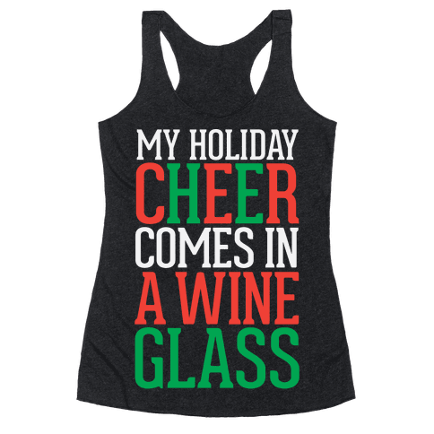 My Holiday Cheer Comes In A Wine Glass Racerback Tank Top