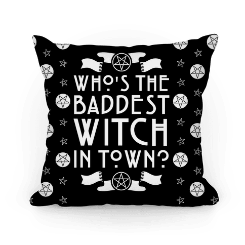 Who's the Baddest Witch in Town? Pillow