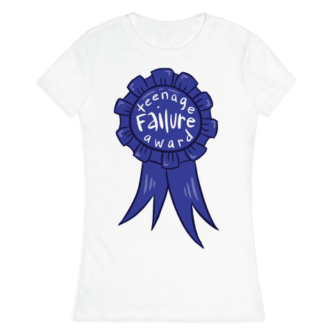 Teenage Failure Award Womens T-Shirt