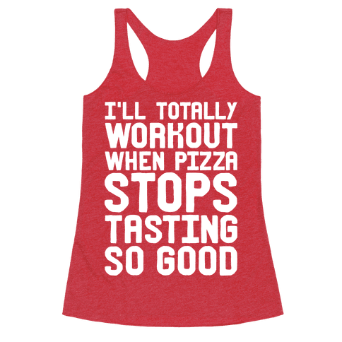 I'll Totally Workout When Pizza Stops Tasting So Good