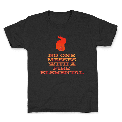 No One Messes with a Fire Elemental Kids T-Shirt