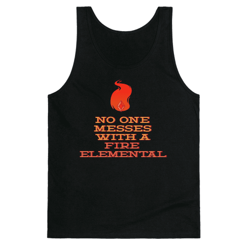 No One Messes with a Fire Elemental Tank Top