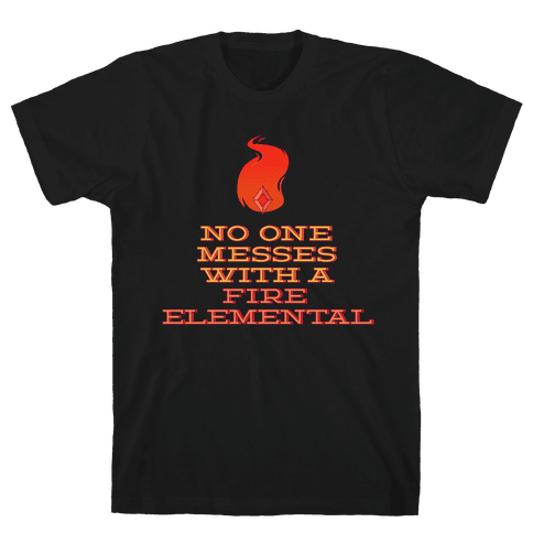 No One Messes with a Fire Elemental Mens T-Shirt