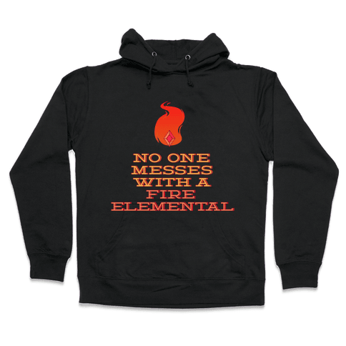 No One Messes with a Fire Elemental Hooded Sweatshirt