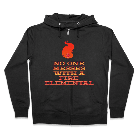 No One Messes with a Fire Elemental Zip Hoodie