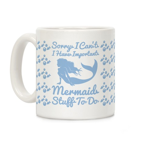 Sorry I Can't I Have Important Mermaid Stuff To Do Coffee Mug
