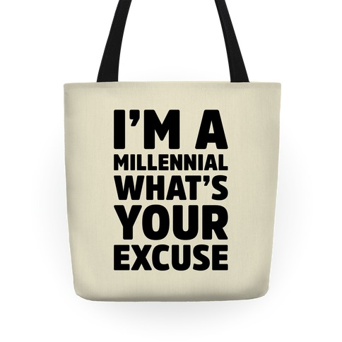 I'm A Millennial What's Your Excuse Tote