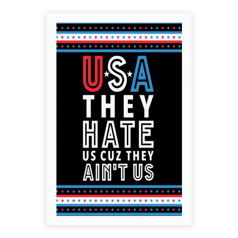 USA They Hate Us Cuz They Ain't Us Poster