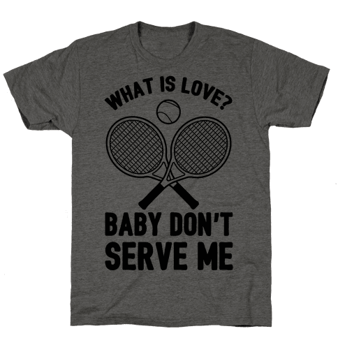 What Is Love? Baby Don't Serve Me Mens T-Shirt