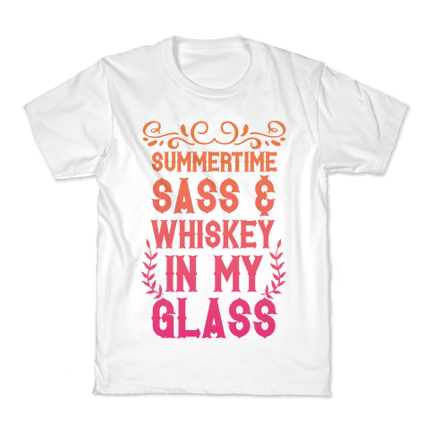 Summertime Sass and Whiskey in My Glass Kids T-Shirt