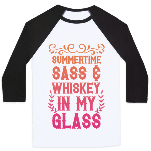 Summertime Sass and Whiskey in My Glass Baseball Tee