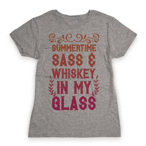Summertime Sass and Whiskey in My Glass Womens T-Shirt
