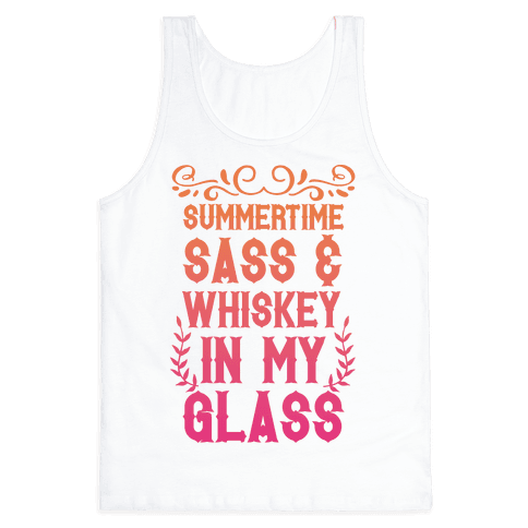 Summertime Sass and Whiskey in My Glass