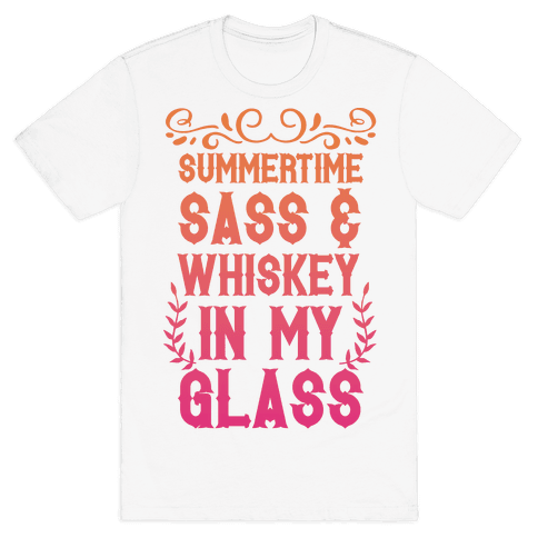 Summertime Sass and Whiskey in My Glass Mens T-Shirt