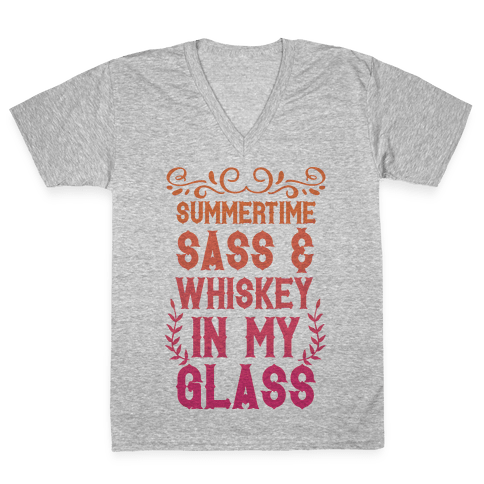 Summertime Sass and Whiskey in My Glass V-Neck Tee Shirt