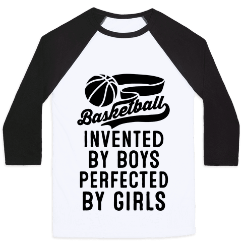 Basketball: Invented By Boys Perfected By Girls Baseball Tee