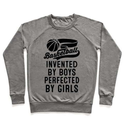 Basketball: Invented By Boys Perfected By Girls Pullover