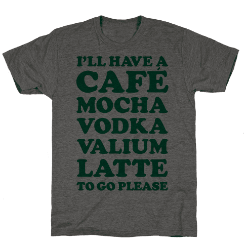 Cafe Mocha Vodka Valium Latte Mens T-Shirt