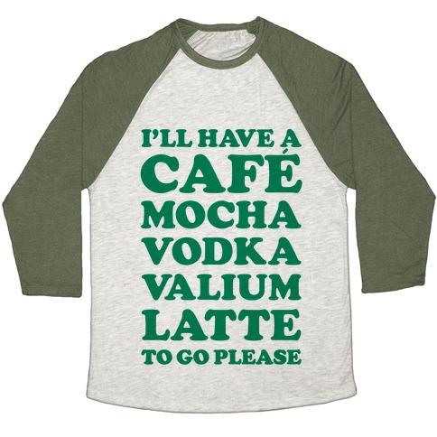 Cafe Mocha Vodka Valium Latte Baseball Tee