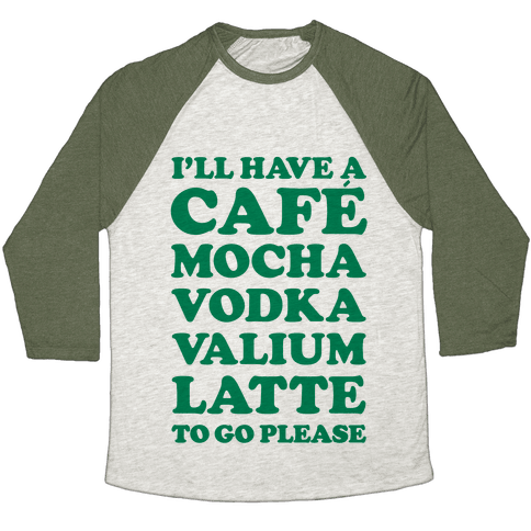 Cafe Mocha Vodka Valium Latte Baseball Tee