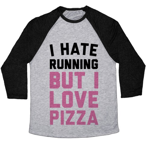 I Hate Running But I Love Pizza Baseball Tee
