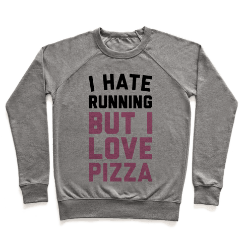 I Hate Running But I Love Pizza Pullover