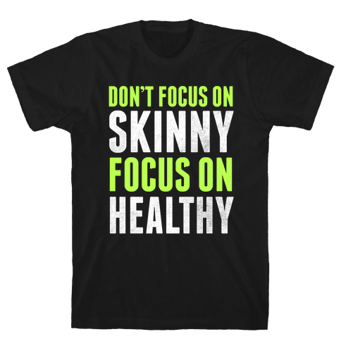 Don't Focus On Skinny, Focus On Healthy Mens T-Shirt