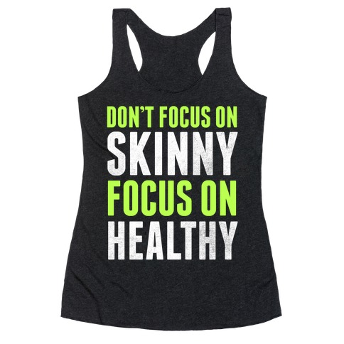 Don't Focus On Skinny, Focus On Healthy Racerback Tank Top