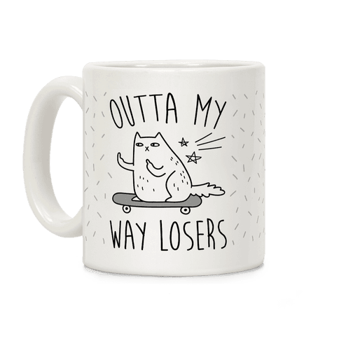 Outta My Way Losers Coffee Mug