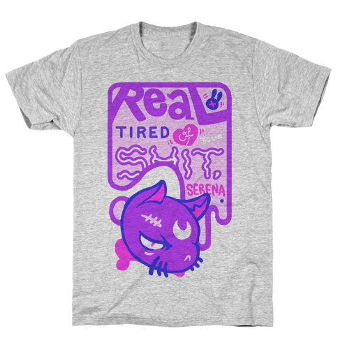 Real Tired of Your Shit, Serena Mens T-Shirt