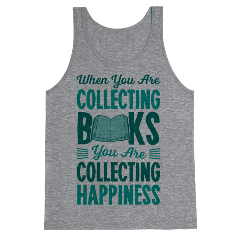 When You Are Collecting Books You Are Collecting Happiness Tank Top