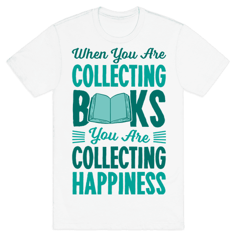 When You Are Collecting Books You Are Collecting Happiness Mens T-Shirt