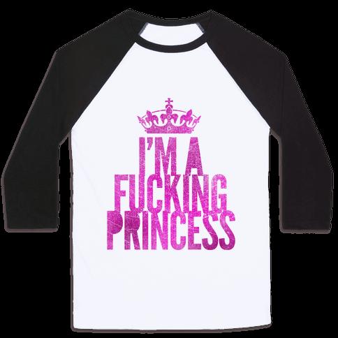 I'm A F***ing Princess Baseball Tee