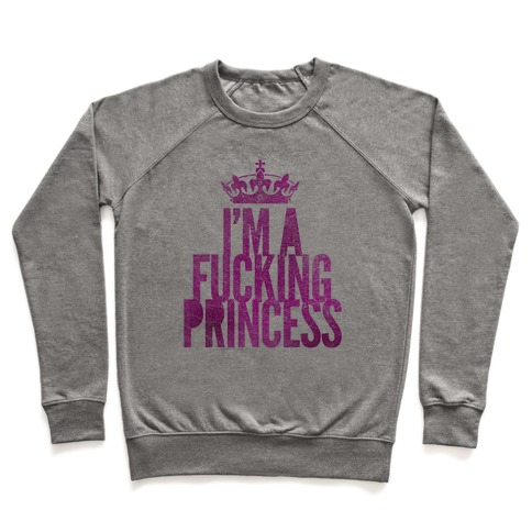 I'm A F***ing Princess Pullover