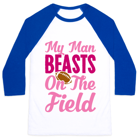 My Man Beasts On The Field Baseball Tee