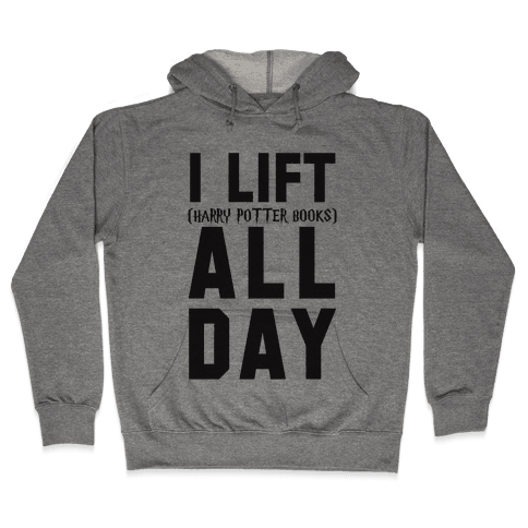 I lift (Harry Potter Books) All Day Hooded Sweatshirt