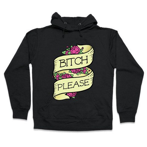 Bitch Please Hooded Sweatshirt