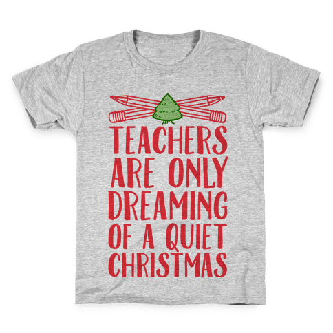 Teachers Are Dreaming of a Quiet Christmas Kids T-Shirt