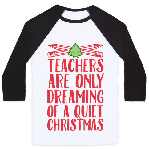 Teachers Are Dreaming of a Quiet Christmas Baseball Tee