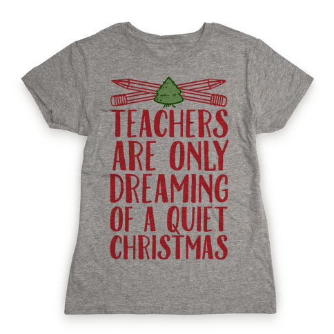 Teachers Are Dreaming of a Quiet Christmas Womens T-Shirt