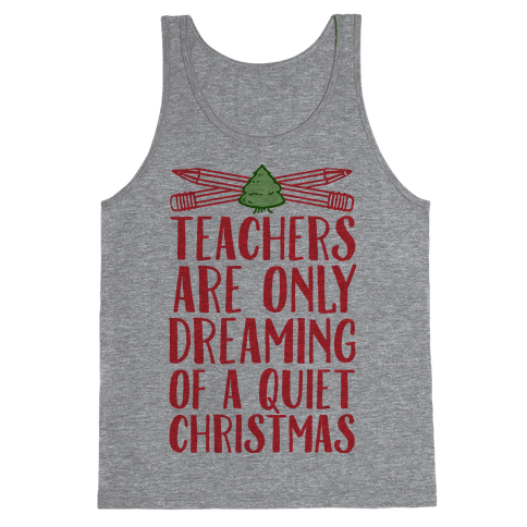 Teachers Are Dreaming of a Quiet Christmas Tank Top