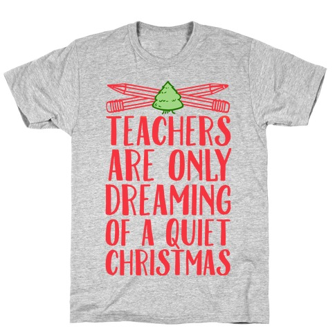 Teachers Are Dreaming of a Quiet Christmas Mens T-Shirt