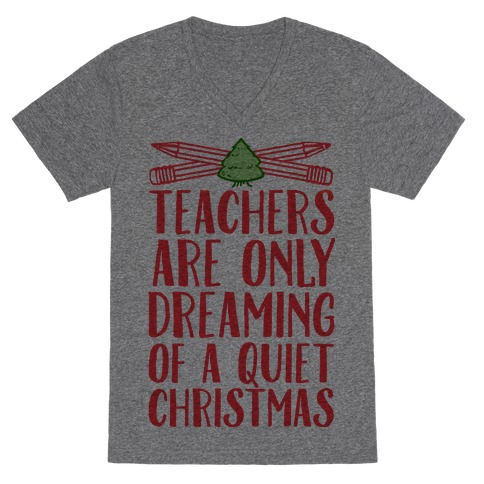 Teachers Are Dreaming of a Quiet Christmas V-Neck Tee Shirt