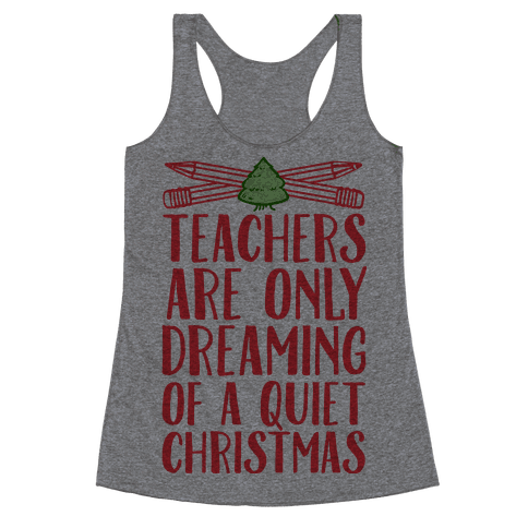 Teachers Are Dreaming of a Quiet Christmas Racerback Tank Top