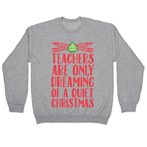 Teachers Are Dreaming of a Quiet Christmas Pullover