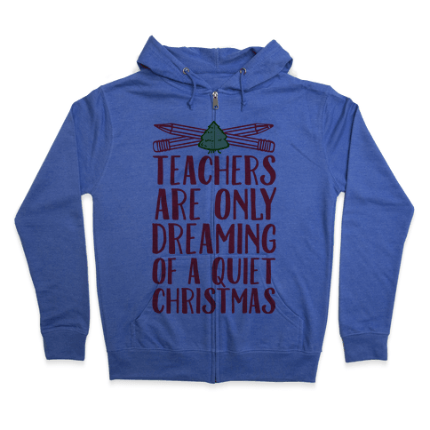 Teachers Are Dreaming of a Quiet Christmas Zip Hoodie