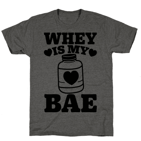 Whey Is My Bae